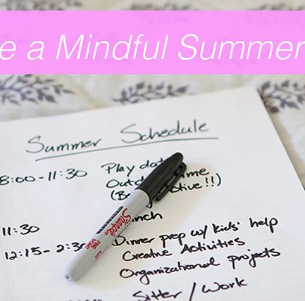 Making a mindful summer schedule - post has some great tips on how to customize this for your family