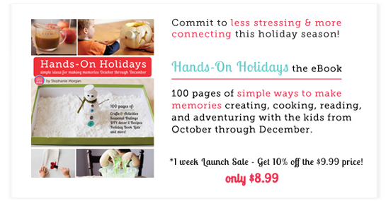 Hands-On Holidays: Simple Ways to Make Memories October through December - Can't wait to use this eBook with the kids this year!