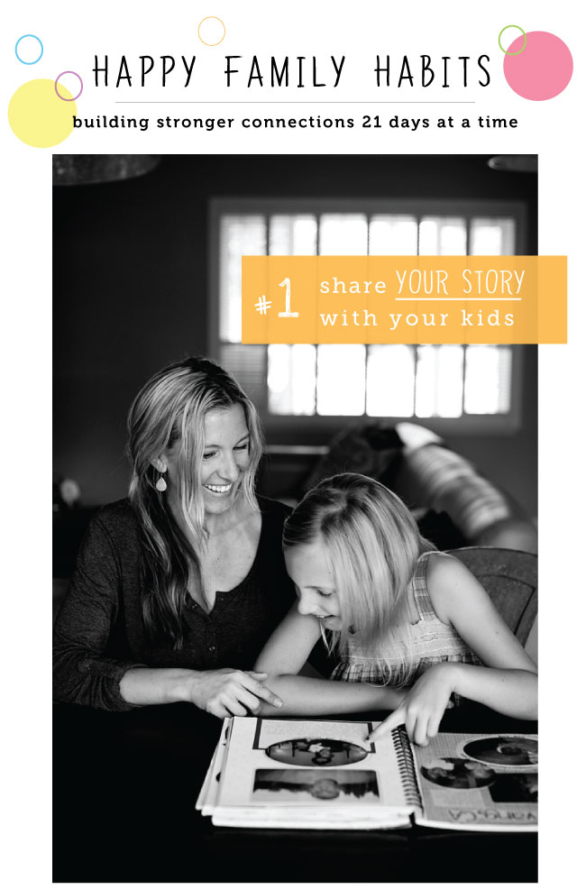 happy family habits #1 : Share YOUR STORY with the kids