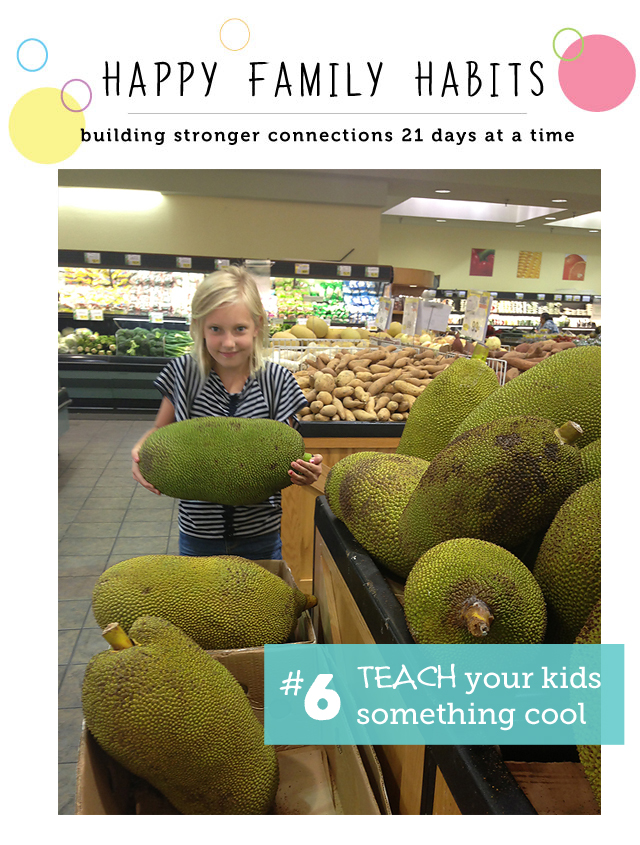 Happy Family Habit #6: Teach Your Kids Something Cool - part of an awesome series on how to be a happier family 21 days at a time.