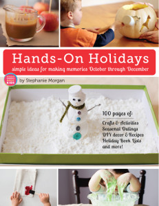 Hands-On Holidays: Simple Ideas for Making Memories October through December