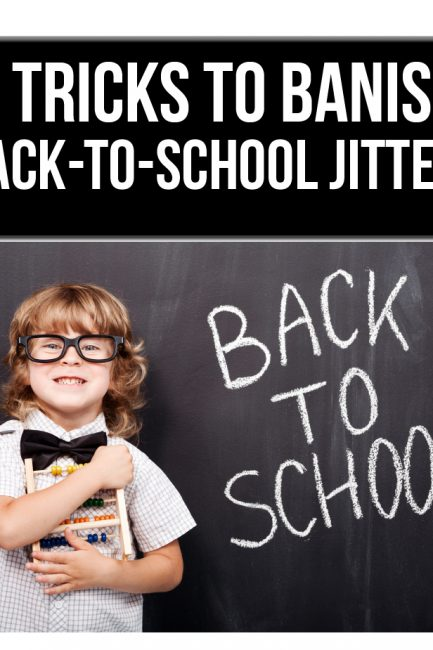 5 Tricks for Calming Back-to-School Jitters