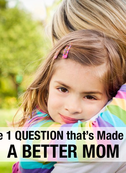 The One Question that Has Made Me a Better Mother