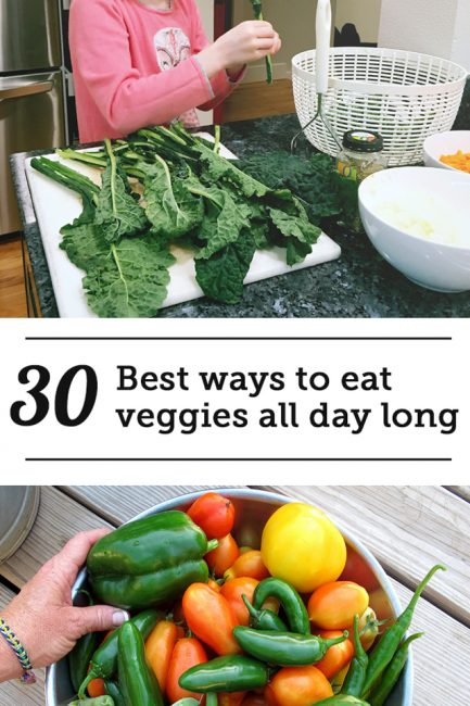 30 Ways to Eat Veggies All Day Long (for You & the Kids)